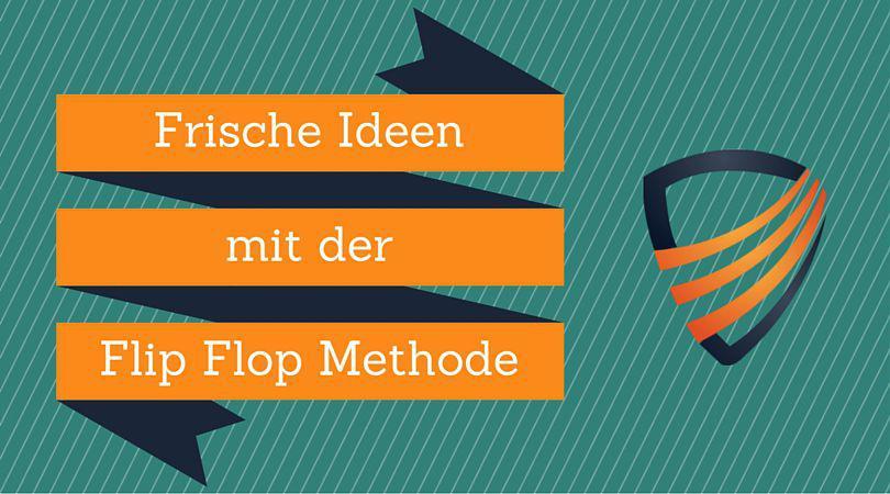 Frische Ideen mit der Flip Flop Methode