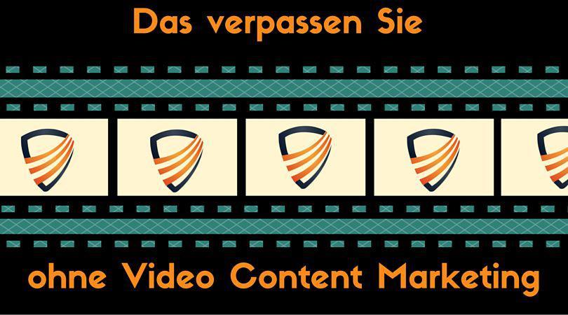 Das verpassen Sie ohne Video Content marketing