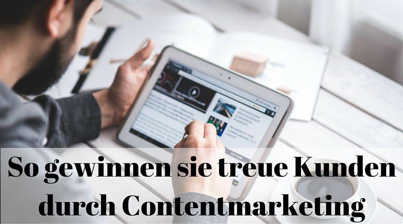 So gewinnen Sie treue Kunden durch Contentmarketing