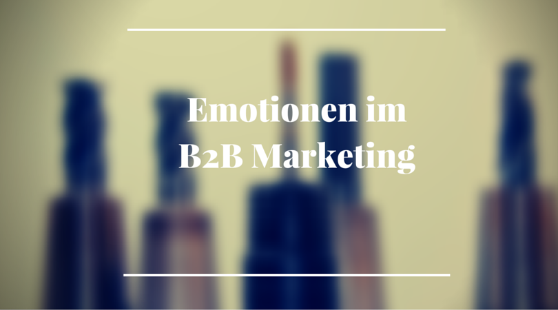 Emotionen im B2B Marketing