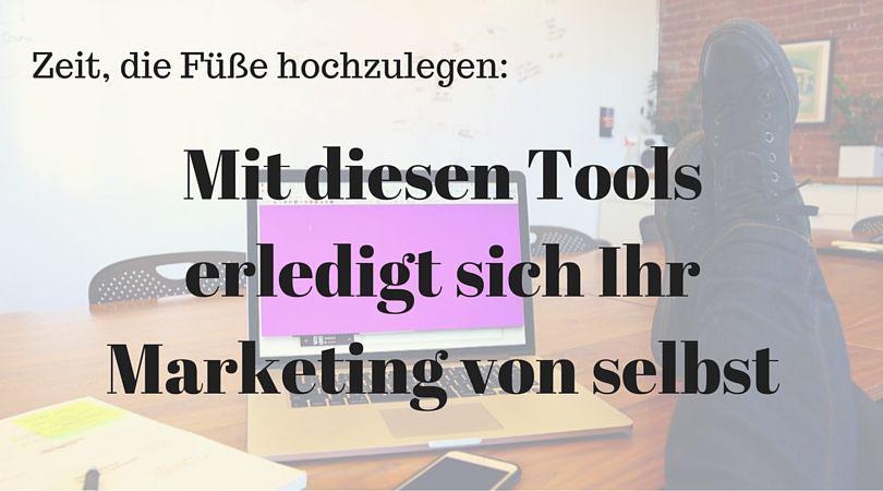 Mit diesen Tools erledigt sich Ihr Marketing von selbst